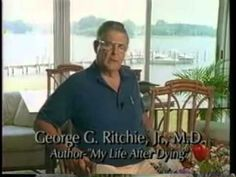 George Ritchie's Near-Death Experience...this is the nde that inspired Dr Raymond Moody's work on near death studies (life after life). Dr Ritchie went on to assist in establishing the 'peace corp' with Sargent Shriver.