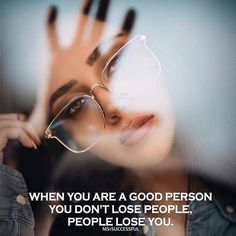 . When you are a good person You dont lose people People lose you  . . #love #loveyou #forever #life #lifegoals #believeinyourself #staypositive #dontgiveup #relationships #romance #couples #thoughts #emotions #feelings #truth #realtalk #poem #poetry #word #wordporn #wordstoliveby #lifelessons #quotes #quoteoftheday #couplegoals #quotestoliveby #lifequotes #lovequotes #instaquotes #poetsofinstagram