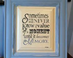 Dr. Seuss Quote Some Times You Never Know the Value of a Moment until It Becomes a Memory - Bing Images