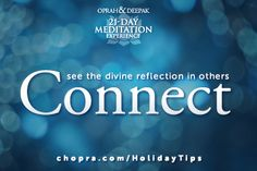 Tip 7: Take time today to pause and find the way to compassionately connect with others. This one gesture can change your life.   Read more tips for navigating the holidays in peace and joy: http://www.chopra.com/ccl-meditation/21dmc/holidaytips.html