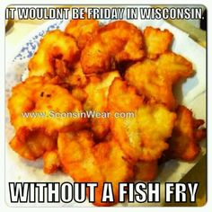 It would be Friday in Wisconsin without a fish fry! Wisconsin Attractions, Wisconsin Dells, Milwaukee Wisconsin, Wisconsin Vacation, Fried Fish, Fish Fry, Back Home, Tandoori Chicken, Fries