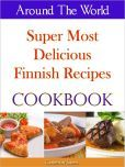 @Cameron Daigle James Around The World Super Most Delicious Finnish Recipes Cookbook