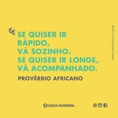 """""""Se quiser ir rápido, vá sozinho. Se quiser ir longe, vá acompanhado."""" - Provérbio Africano."""