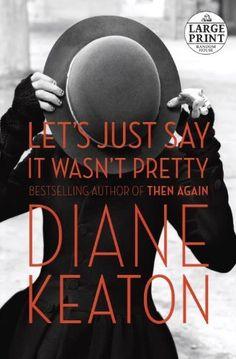 I love Diane Keaton!!!  Let's Just Say It Wasn't Pretty.  Diane Keaton.
