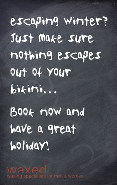 escaping winter? Just make sure nothing escapes out of your bikini... book now and have a great holiday http://www.waxed.com.au/book.html