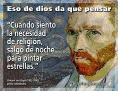 ... Cuando siento la necesidad de religión, salgo de noche para pintar estrellas. Vicent Van Gogh (1853-1890), pintor neerlandés.
