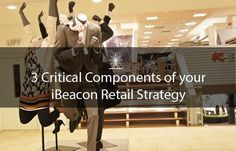 3 Critical Components of your iBeacon Retail Strategy