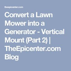 Convert a Lawn Mower into a Generator - Vertical Mount (Part 2) | TheEpicenter.com Blog