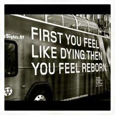 Először úgy érzed haldokolsz, majd újjászületsz.