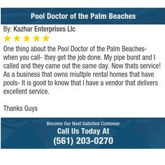 One thing about the Pool Doctor of the Palm Beaches- when you call- they get the job...