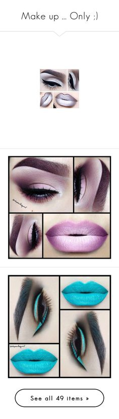 """""""Make up ... Only ;)"""" by mrs-brown-carter ❤ liked on Polyvore featuring makeup, beauty products, lip makeup, lipstick, beauty, eyes, lips, eye makeup, eyeshadow and lip"""