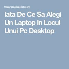 Iata De Ce Sa Alegi Un Laptop In Locul Unui Pc Desktop