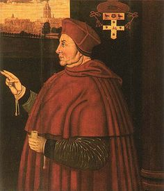 Cardinal Wolsey - Right hand man of Henry VIII during the first 20 years of his reign until he failed to get the long sought for divorce of Henry from Katherine of Aragon.