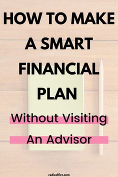 How To Make A Smart Financial Plan [Without An Advisor] - Radical FIRE - Finance tips, saving money, budgeting planner Financial Planning For Couples, Planning Budget, Retirement Financial Planning, Retirement Investment, The Plan, How To Plan, Financial Planner, Financial Success, Financial Budget