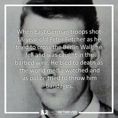West Berlin police threw him bandages, but Fetcher could not reach them. He bled to death after an hour of being shot. #berlinwall #facts #history