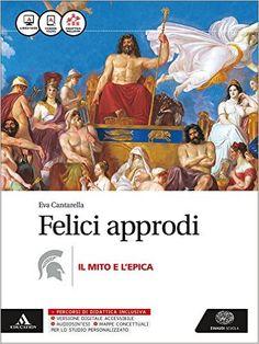 Felici approdi. Mito e epica. Con e-book. Con espansione online. Per le Scuole superiori