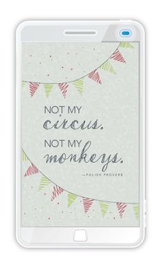"Free phone wallpaper. ""Not my circus. Not my monkeys."" Remember this the next time you start to get sucked into someone's drama! #iphone #wallpaper"