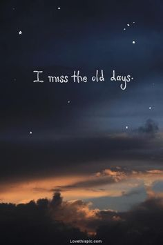 I Miss the Old Days ... but life goes on. I still think about the people I shared those days with...