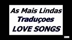As Mais Lindas Traducoes - LOVE SONGS