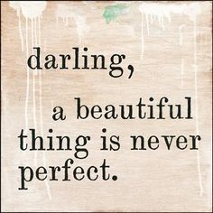 Sugarboo Designs Darling, A Beautiful Thing Is Never Perfect Art Print Motivational Wall Art, Inspirational Wall Art, Wall Art Quotes, Quote Wall, Inspirational Thoughts, Sign Quotes, Life Quotes Love, Great Quotes, Quotes To Live By