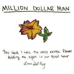 Lana Del Rey - Million Dollar Man _ Lana Del Rey - Million Dollar Man _ You said I was the most exotic flower. Holding me tight in our final hour. (Lyrics Illustration)