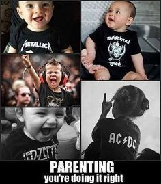 Heavy metal : parenting done right<br> Music Memes, Music Humor, Music Love, Music Is Life, Art Music, Hard Rock, Greetings From Germany, Metal Meme, Parenting Done Right