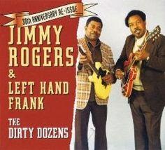 """VAI UM SOM AÍ?: Jimmy Rogers & Left Hand Frank - """"The Dirty Dozens..."""