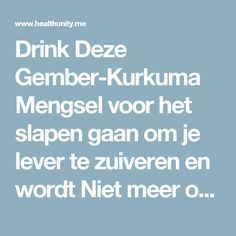 Drink Deze Gember-Kurkuma Mengsel voor het slapen gaan om je lever te zuiveren en wordt Niet meer opnieuw Moe wakker | Health Unity