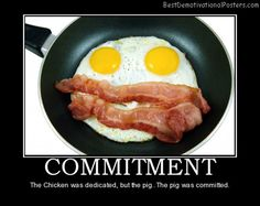 commitment the chicken was dedicated but the pig the pig was committed
