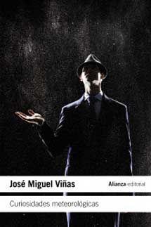 Curiosidades meteorológicas / José Miguel Viñas Publicación Madrid : Alianza editorial, 2012