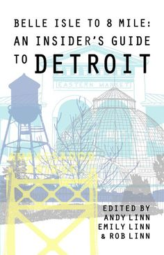 Belle Isle to 8 Mile: An Insider's Guide to Detroit features more than 1,000 Detroit attractions, sites, institutions, events, restaurants, bars, shops, and curiosities, from the essential to the obscure.
