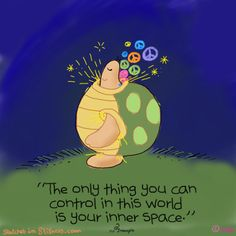 The only thing you can control in this world is your inner space. Spiritual Awakening, Spiritual Quotes, Positive Quotes, Spiritual Life, Positive Vibes, Turtle Quotes, Buddah Doodles, Yoga Cartoon, Cartoon Quotes