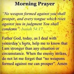 No weapon formed against me shall prosper Prayer Times, Prayer Verses, God Prayer, Prayer Quotes, Daily Prayer, Bible Verses Quotes, Scriptures, Religious Quotes, Spiritual Quotes