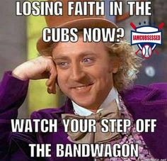 Cubs all the way, Win or not.