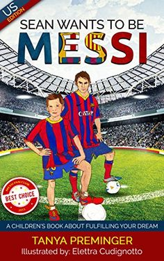 Sean wants to be Messi: A fun picture book about soccer and inspiration for children ages 5-9. US edition by Tanya Preminger