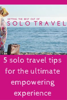 5 solo travel tips for the ultimate empowering experience Written by Travel Writer Hannah.