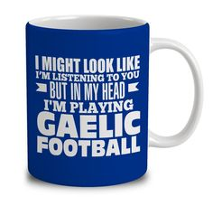 In My Head I'm Playing Gaelic Football Rocket Coffee, Ceilidh Dance, Ibizan Hound, Basset Hound, Go Kart Racing, Car Boot Sale, Dumpster Diving, Harness Racing, Used Boats
