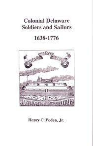 Colonial Delaware Soldiers and Sailors, 1638-1776, Henry C. Peden, Jr