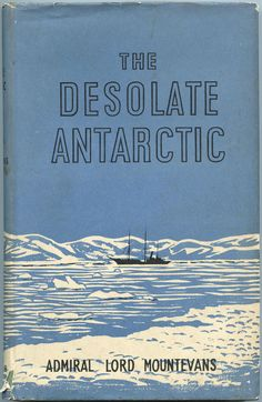 THE DESOLATE ANTARCTIC by Admiral Lord Mountevans