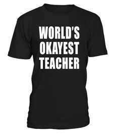 World's T Okayest Teacher T Shirt => Check out this shirt by clicking the image, have fun :) Please tag, repin & share with your friends who would love it.