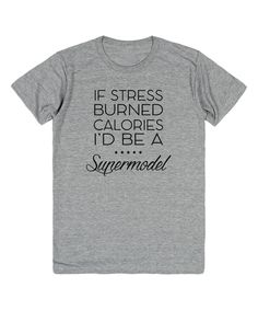 Take a look at this Heather Gray 'If Stress Burned Calories' Tee - Plus today!