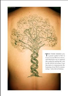 """DNA """"The tree seems to be a potent symbol of life in human (at least Western) culture, and what better way to augment this symbol by putting the code for life (DNA) at its base? I got this tattoo to commemorate the beginning of my Ph.D. in immunology,"""" writes Kevin Bonham. ---- hey this is half of my idea! at least I can better visualize it"""