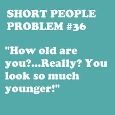 Short People Problem -- I know this one all too well, people think I'm Short People Problems, Short Girl Problems, Me Quotes, Funny Quotes, Short Person, Short Jokes, Thing 1, I Can Relate, Short Girls