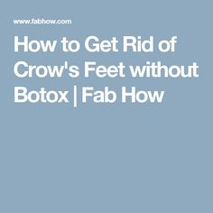 How to Get Rid of Crow's Feet without Botox | Fab How