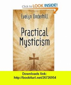 Practical Mysticism - A Book on Christian Mysticism (9781557421753) Evelyn Underhill , ISBN-10: 1557421757  , ISBN-13: 978-1557421753 ,  , tutorials , pdf , ebook , torrent , downloads , rapidshare , filesonic , hotfile , megaupload , fileserve