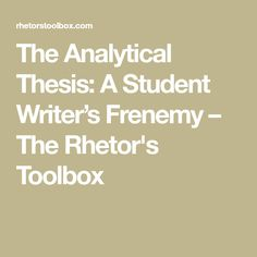 The Analytical Thesis: A Student Writer's Frenemy – The Rhetor's Toolbox