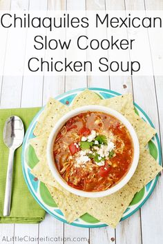 Chilaquiles Mexican Crock Pot Chicken Soup