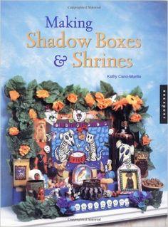 Making Shadow Boxes and Shrines: Kathy Cana-Murillo, Kathy Cano-Murillo: 9781564968951: Amazon.com: Books