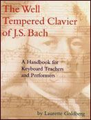 MusicSources - Center for Historically Informed Performance, Inc. The Well Tempered Clavier of J.S. Bach A Handbook for Keyboard Teachers and Performers by Laurette Goldberg 98 pages $25 plus postage and handling
