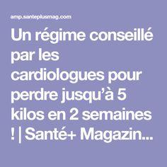 Un régime conseillé par les cardiologues pour perdre jusqu'à 5 kilos en 2 semaines ! | Santé+ Magazine - Le magazine de la santé naturelle